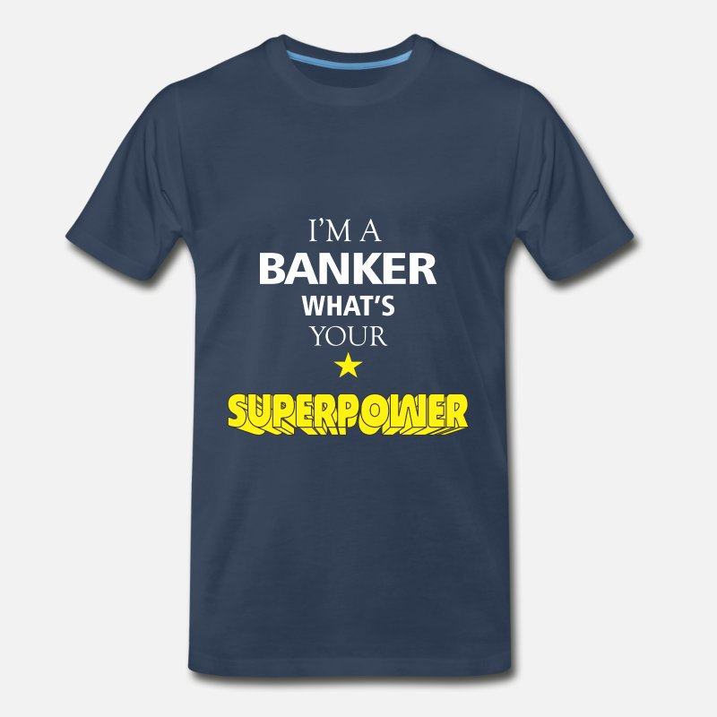 Banker T-Shirts - Banker - I'm a Banker what's your superpower - Men's Premium T-Shirt navy