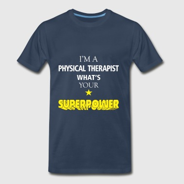Physical Therapist - I'm a Physical Therapist what - Men's Premium T-Shirt