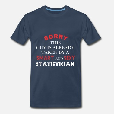 Guy Is Already Taken Statistician - Sorry this guy is already taken by - Men's Premium T-Shirt