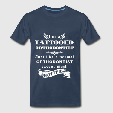 I'm a Tattooed Orthodontist Just like a normal Ort - Men's Premium T-Shirt