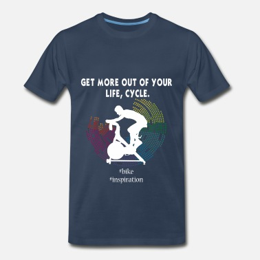 Indoor Indoor Cycling -  Get more out of your life, cycle - Men's Premium T-Shirt
