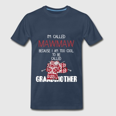 Gift For Mawmaw Mawmaw - I'm called Mawmaw because I am too cool t - Men's Premium T-Shirt
