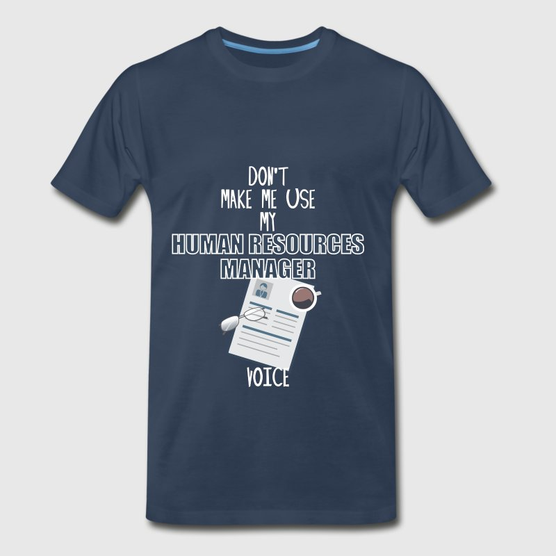 HR Manager - Don't make me use my Human Resources  - Men's Premium T-Shirt