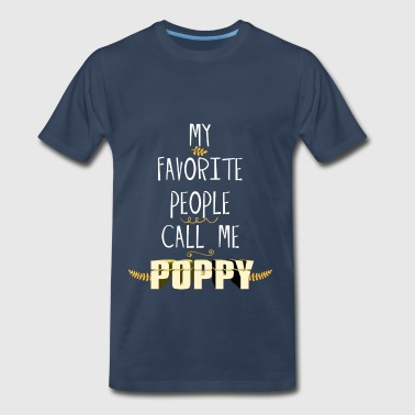 Poppy - My Favorite People Call Me Poppy - Men's Premium T-Shirt