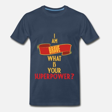 Brave Clothing Brave - I am Brave what is your superpower - Men's Premium T-Shirt