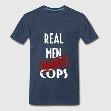 Cop Jokes COPs - Real men marry COPs - Men's Premium T-Shirt