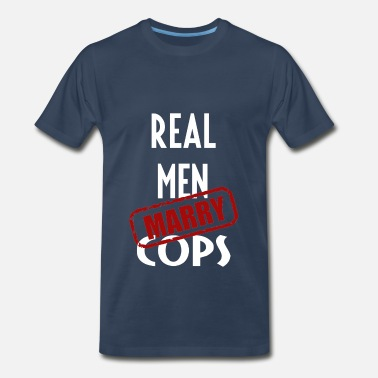 Cop Girlfriend COPs - Real men marry COPs - Men's Premium T-Shirt