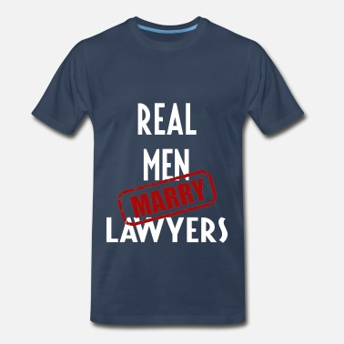 Lawyer Art Lawyers - Real men marry Lawyers - Men's Premium T-Shirt