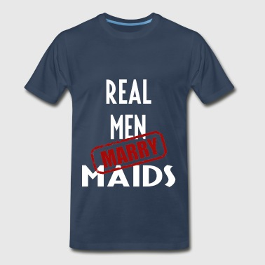 Maids - Real men marry Maids - Men's Premium T-Shirt