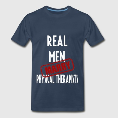 Physical Therapists - Real men marry Physical  - Men's Premium T-Shirt