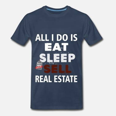 Eat Sleep Sell Real Estate Agent - All I Do is Eat-Sleep-Sell Rea - Men's Premium T-Shirt