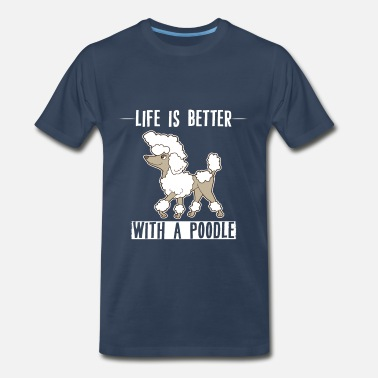 Poodle Clothing Poodle - Life is better with a poodle - Men's Premium T-Shirt