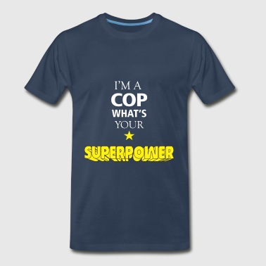 COP - I'm a COP what's your superpower - Men's Premium T-Shirt