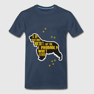 My Cocker Spaniel Cocker spaniel - If my Cocker spaniel doesn't like - Men's Premium T-Shirt