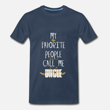 Dont Make Me Call My Uncle Uncle - My Favorite People Call Me Uncle - Men's Premium T-Shirt