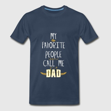 Dad - My Favorite People Call Me Dad - Men's Premium T-Shirt
