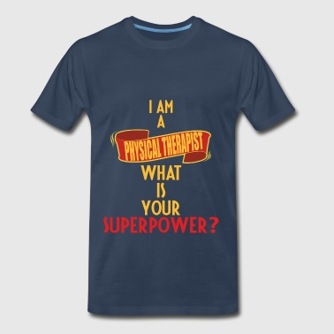 Physical Therapist - I am a Physical Therapist - Men's Premium T-Shirt