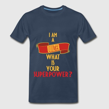 Quilter - I am a Quilter what is your superpower - Men's Premium T-Shirt