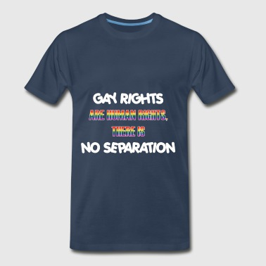 Gay Rights - Gay Rights are human rights, there is - Men's Premium T-Shirt