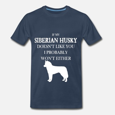 My Siberian Husky Siberian husky - If my Siberian husky doesn't like - Men's Premium T-Shirt
