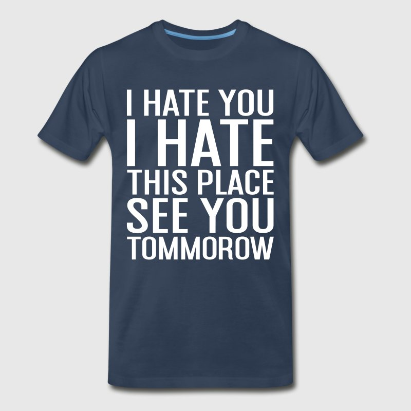 I hate you I hate this place funny gym shirt - Men's Premium T-Shirt