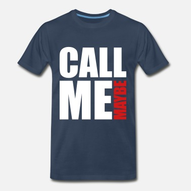 Call Me Maybe Call Me Maybe - Men's Premium T-Shirt