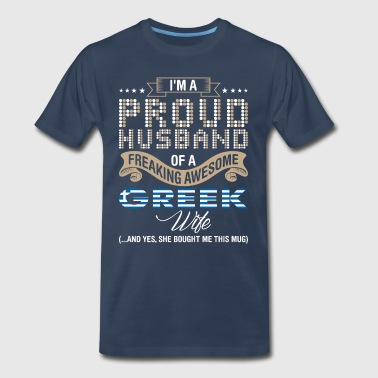 Im A Proud Husband Of A Freaking Awesome Greek Wif - Men's Premium T-Shirt