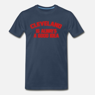 Funny Cleveland Indians Cleveland Is Always A Good Idea - Men's Premium T-Shirt