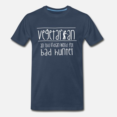 Vegetarian Is An Old Indian Word For Bad Hunter Vegetarian: an old indian word for bad hunter! - Men's Premium T-Shirt