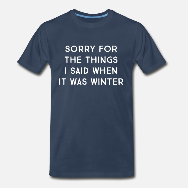 Cold T-Shirts - Sorry for the things I said when it was winter - Men's Premium T-Shirt navy