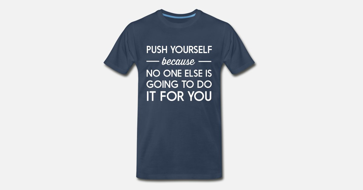 Push Yourself Because No One Else Is Going To Do Mens Premium T
