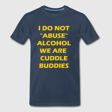 I do not abuse alcohol we are cuddle budies - Men's Premium T-Shirt