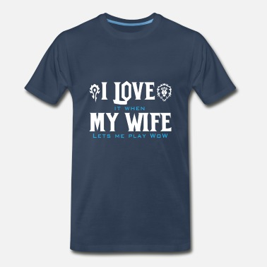 Starcraft WOW-Love it when my wife let me play wow - Men's Premium T-Shirt