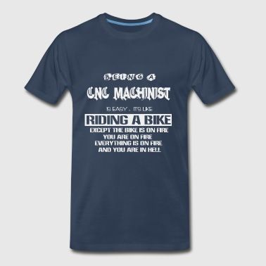 CNC Machinist- It's like riding a bike on fire - Men's Premium T-Shirt