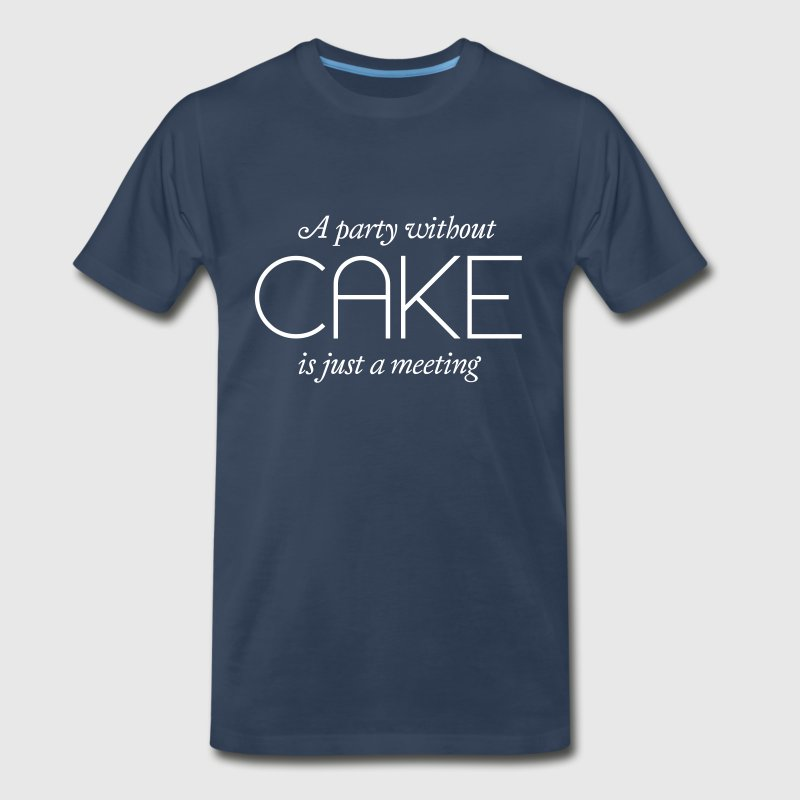 A party without Cake is just a meeting - Men's Premium T-Shirt