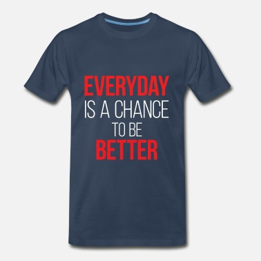 Inspirational-qoutes Everyday is a chance to be Better - Men's Premium T-Shirt