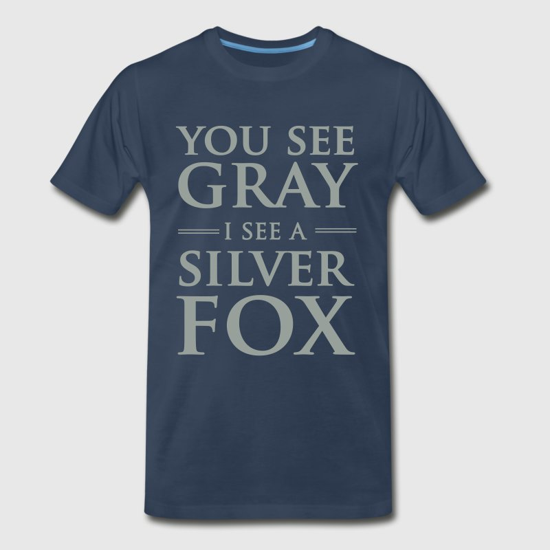 You see gray I see a silver fox - Men's Premium T-Shirt