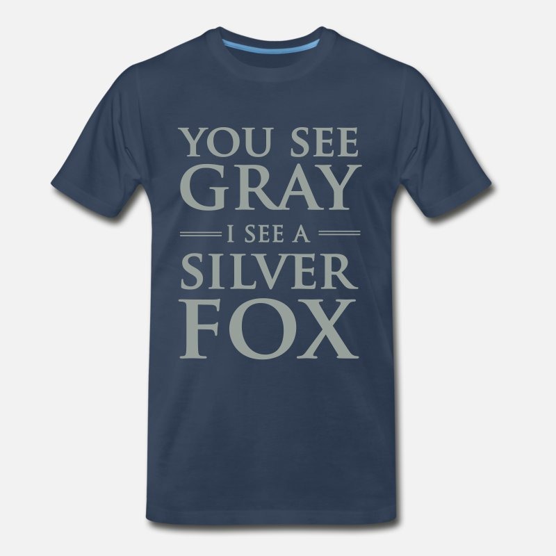 Fox T-Shirts - You see gray I see a silver fox - Men's Premium T-Shirt navy