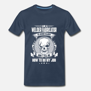 Retro Weld Welder fabricator - Don't tell me how to do my job - Men's Premium T-Shirt