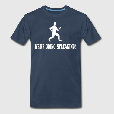 We're Going Streaking - Men's Premium T-Shirt