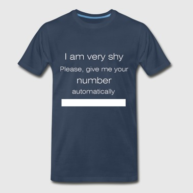 I Am Not Shy GIve me your phone number, please! - Men's Premium T-Shirt