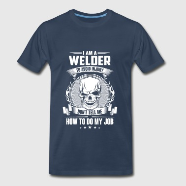 Welder - Don't tell me how to do my job - Men's Premium T-Shirt