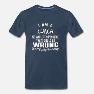 Coach Coach-It's possible that I could be wrong tshirt - Men's Premium T-Shirt