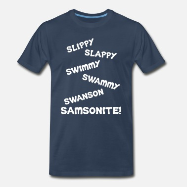 Slippy Slippy Slappy Swimmy Swammy - Dumb And Dumber  - Men's Premium T-Shirt