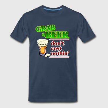 Grab a Beer, Don't Cost Nothin' - Men's Premium T-Shirt