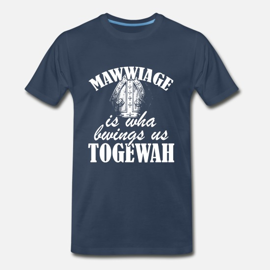 Birthday T-Shirts - Mawwiage is who brings us togewah - Men's Premium T-Shirt navy