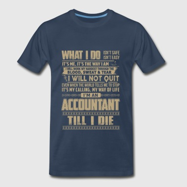 Accountant – I'm an accountant tll I die - Men's Premium T-Shirt