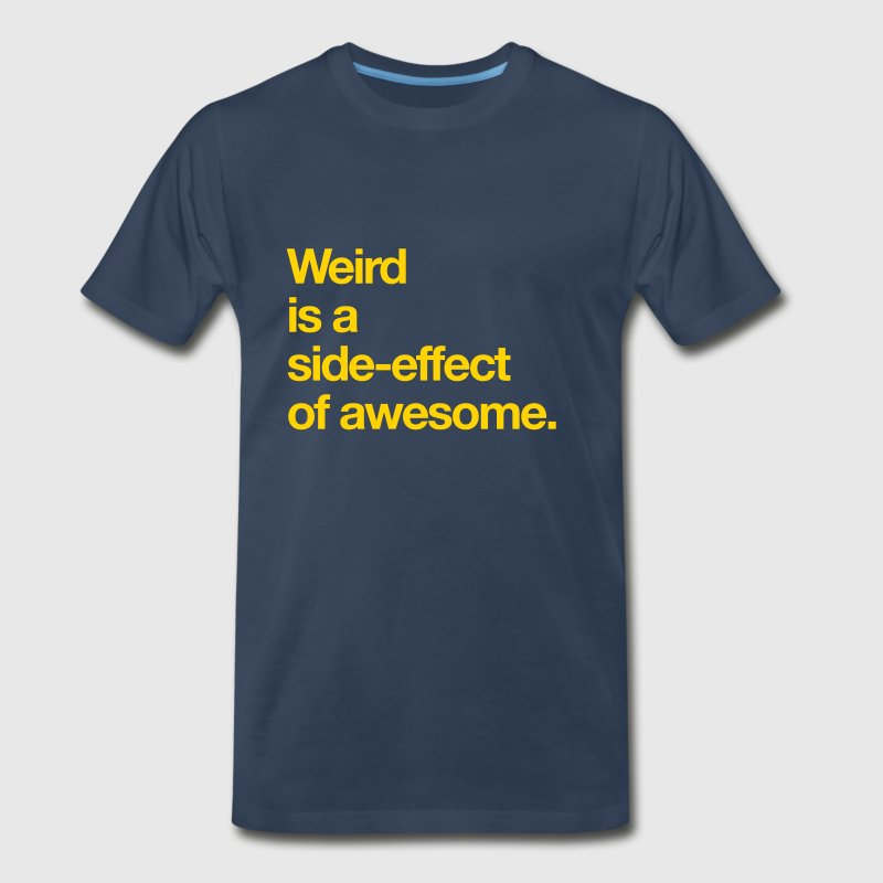 Weird is a side-effect of awesome - Men's Premium T-Shirt