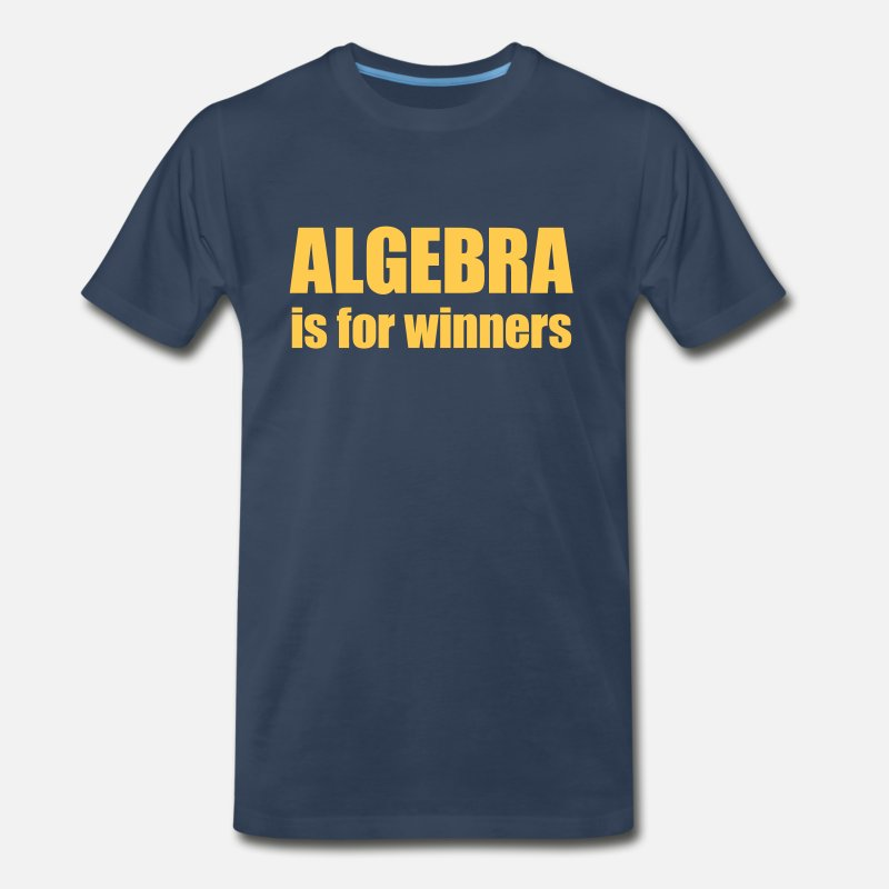Geek T-Shirts - Funny Algebra is For Winners Geek - Men's Premium T-Shirt navy