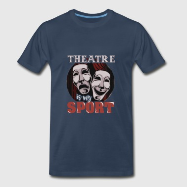 Theatre Funny Funny Theatre is My Sport - Theatre Artist Actor - Men's Premium T-Shirt